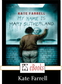 My Name is Mary Sutherland [eBook] by Kate Farrell